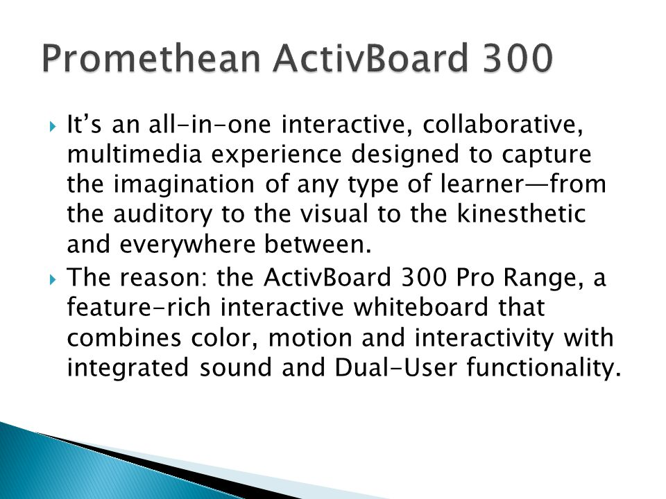  It's an all-in-one interactive, collaborative, multimedia experience designed to capture the imagination of any type of learner—from the auditory to the visual to the kinesthetic and everywhere between.