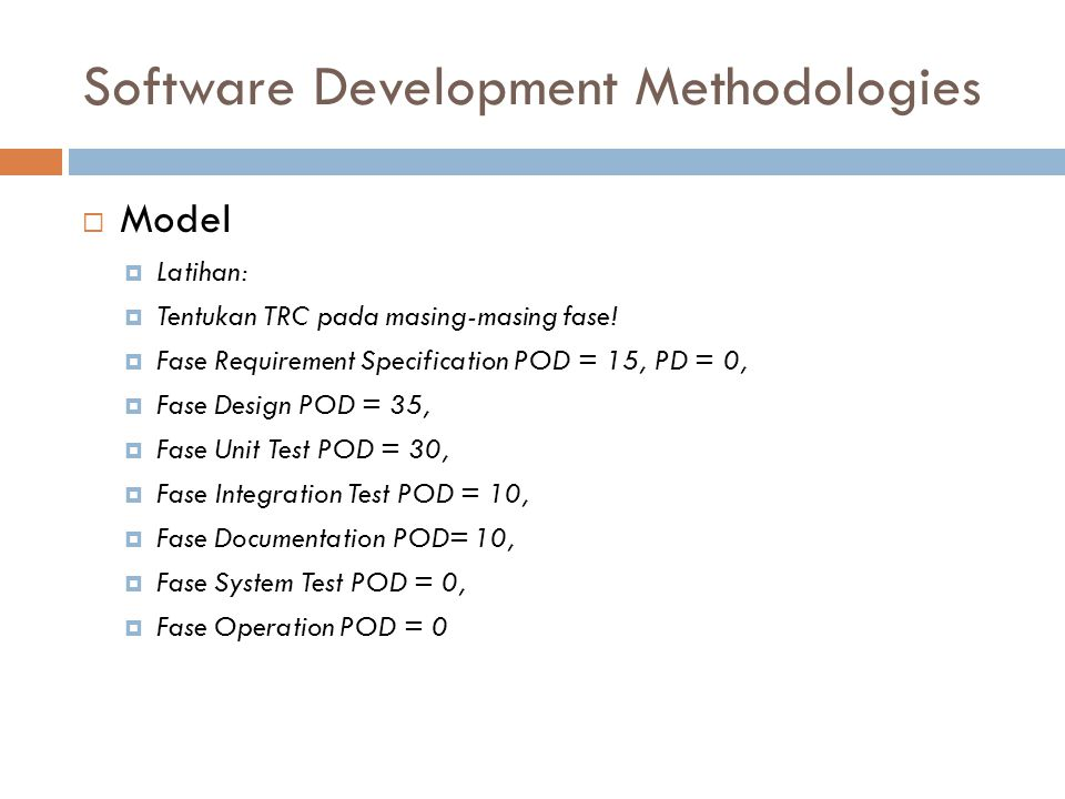 Software Development Methodologies  Model  Latihan:  Tentukan TRC pada masing-masing fase.