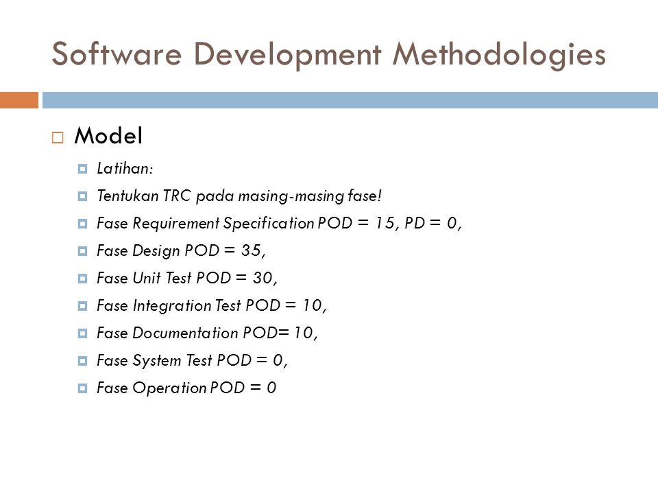 Software Development Methodologies  Model  Latihan:  Tentukan TRC pada masing-masing fase.
