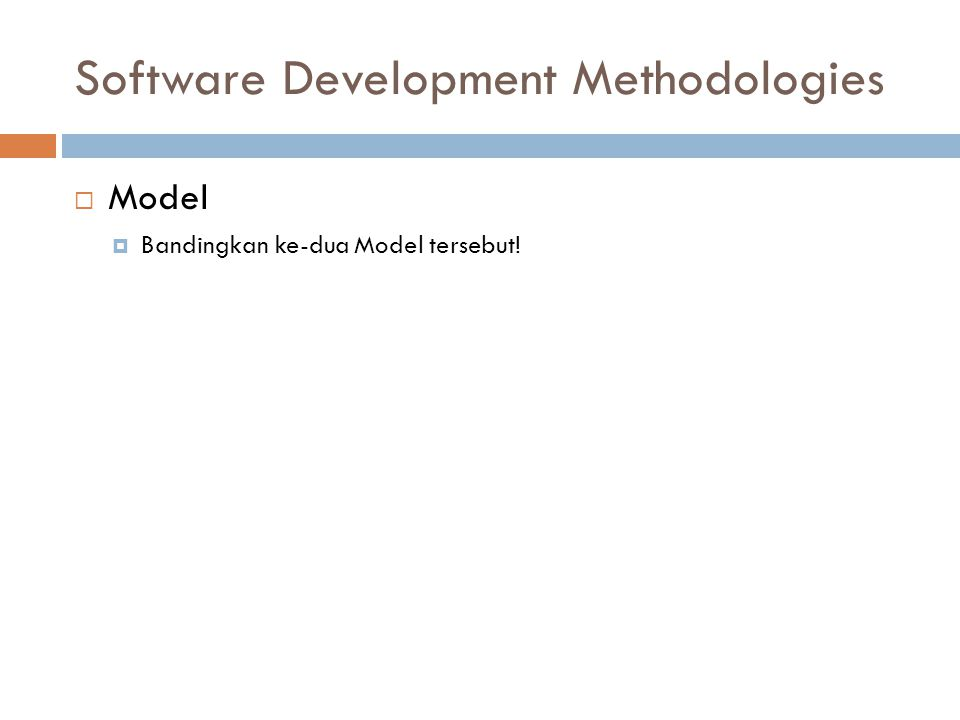 Software Development Methodologies  Model  Bandingkan ke-dua Model tersebut!