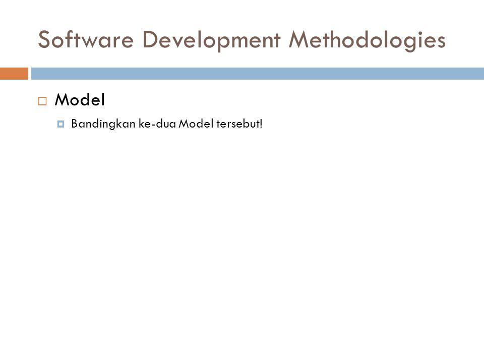 Software Development Methodologies  Model  Bandingkan ke-dua Model tersebut!