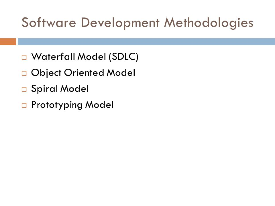Software Development Methodologies  Waterfall Model (SDLC)  Object Oriented Model  Spiral Model  Prototyping Model