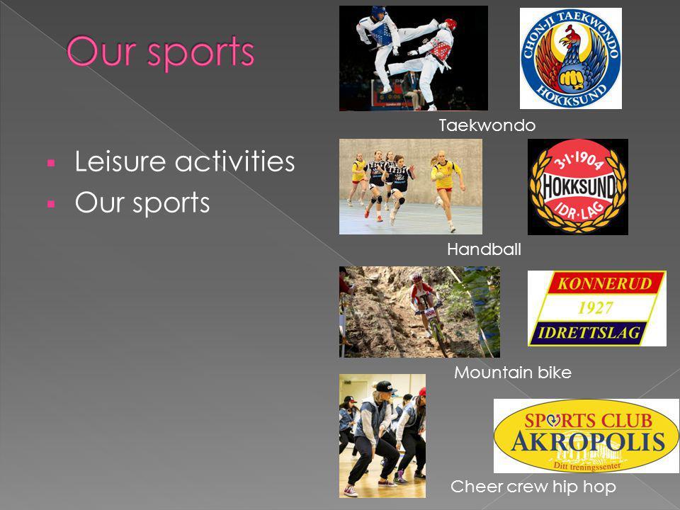  Leisure activities  Our sports Taekwondo Handball Mountain bike Cheer crew hip hop