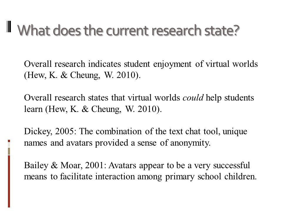 What does the current research state? Overall research indicates student enjoyment of virtual worlds (Hew, K. & Cheung, W. 2010). Overall research sta