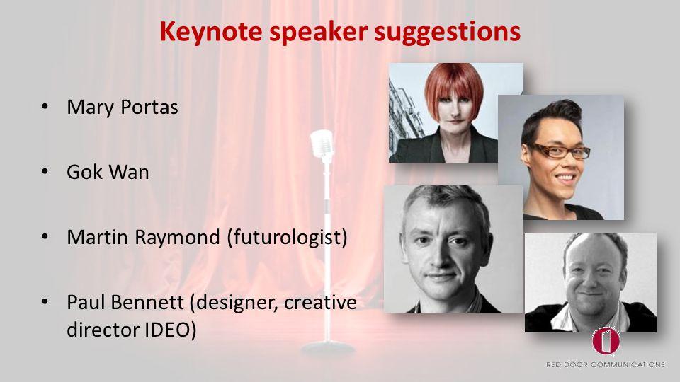 Keynote speaker suggestions Mary Portas Gok Wan Martin Raymond (futurologist) Paul Bennett (designer, creative director IDEO)