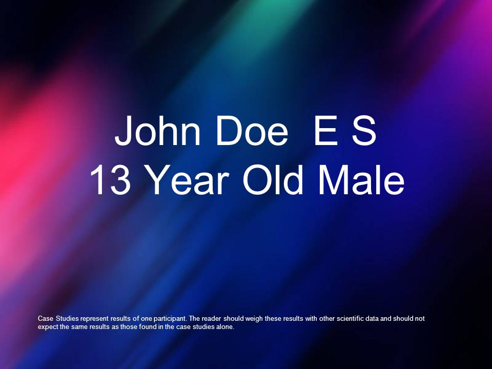 John Doe E S 13 Year Old Male Case Studies represent results of one participant. The reader should weigh these results with other scientific data and