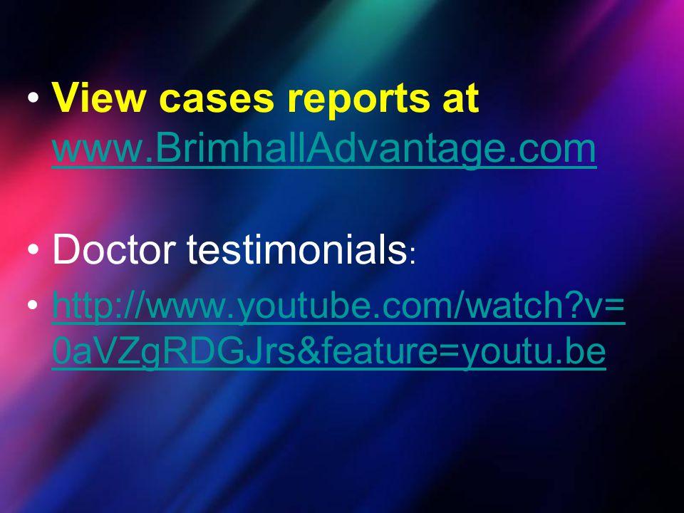 View cases reports at www.BrimhallAdvantage.com www.BrimhallAdvantage.com Doctor testimonials : http://www.youtube.com/watch?v= 0aVZgRDGJrs&feature=yo