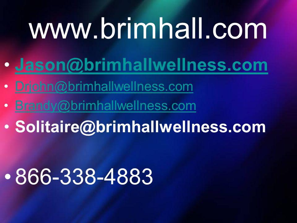 www.brimhall.com Jason@brimhallwellness.com Drjohn@brimhallwellness.com Brandy@brimhallwellness.com Solitaire@brimhallwellness.com 866-338-4883
