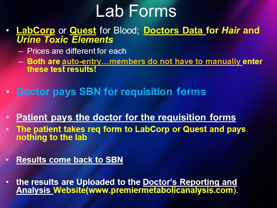 LabCorp or Quest for Blood; Doctors Data for Hair and Urine Toxic Elements –Prices are different for each –Both are auto-entry…members do not have to