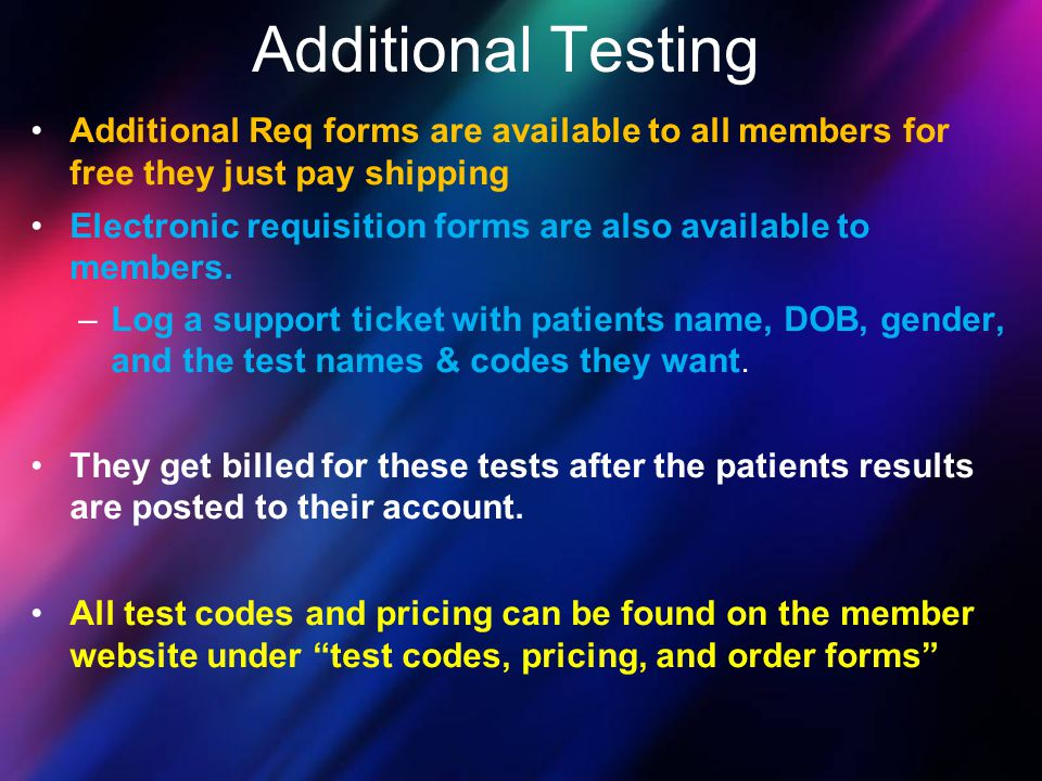 Additional Req forms are available to all members for free they just pay shipping Electronic requisition forms are also available to members. –Log a s