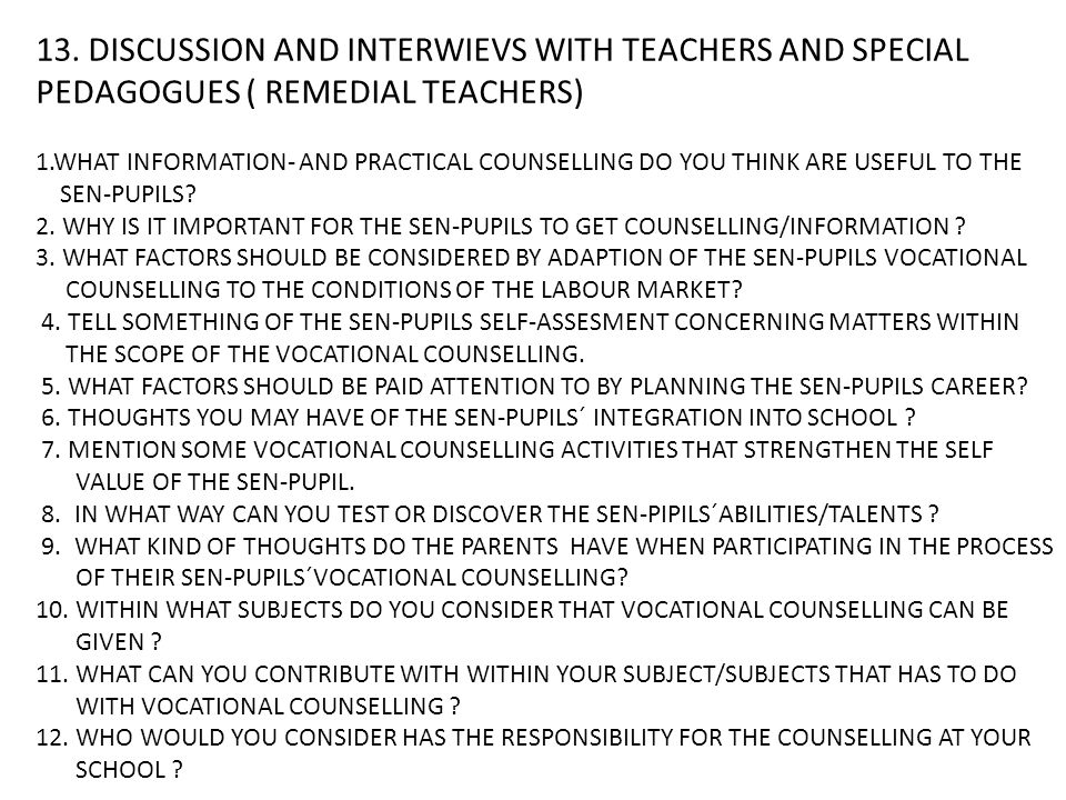 13. DISCUSSION AND INTERWIEVS WITH TEACHERS AND SPECIAL PEDAGOGUES ( REMEDIAL TEACHERS) 1.WHAT INFORMATION- AND PRACTICAL COUNSELLING DO YOU THINK ARE