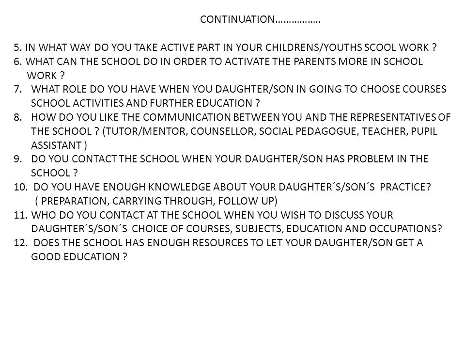 CONTINUATION…………….. 5. IN WHAT WAY DO YOU TAKE ACTIVE PART IN YOUR CHILDRENS/YOUTHS SCOOL WORK .