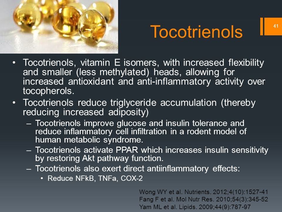 41 Tocotrienols Tocotrienols, vitamin E isomers, with increased flexibility and smaller (less methylated) heads, allowing for increased antioxidant and anti-inflammatory activity over tocopherols.