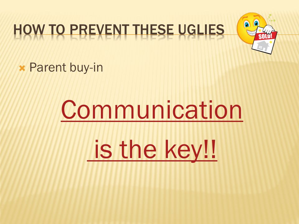  Parent buy-in Communication is the key!!