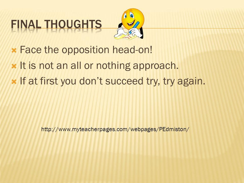  Face the opposition head-on. It is not an all or nothing approach.