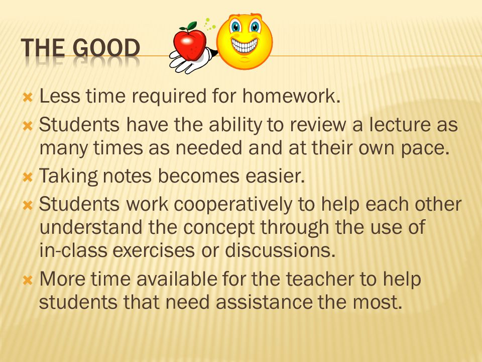  Less time required for homework.