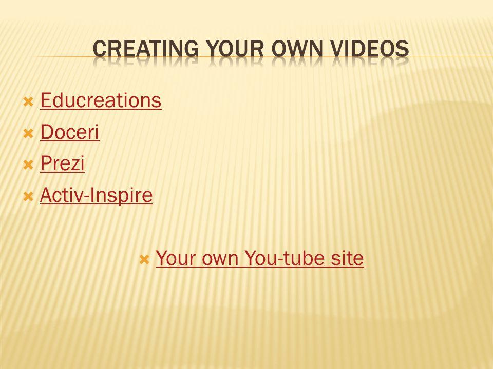  Educreations Educreations  Doceri Doceri  Prezi Prezi  Activ-Inspire Activ-Inspire  Your own You-tube site Your own You-tube site