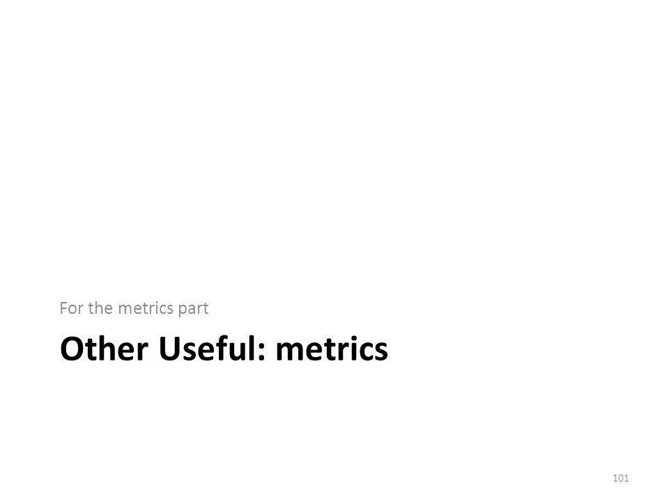 Other Useful: metrics For the metrics part 101