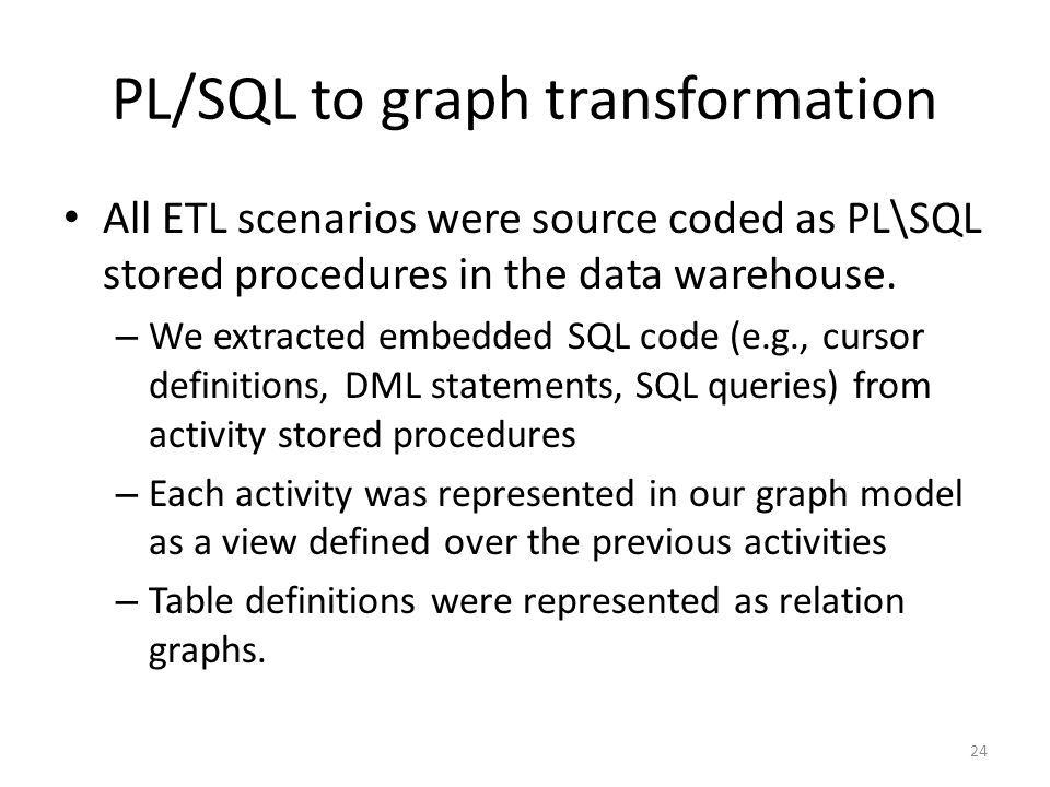 PL/SQL to graph transformation All ETL scenarios were source coded as PL\SQL stored procedures in the data warehouse.