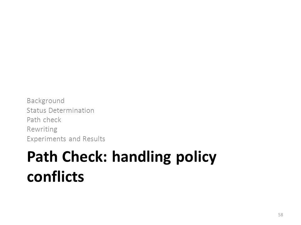 Path Check: handling policy conflicts Background Status Determination Path check Rewriting Experiments and Results 58