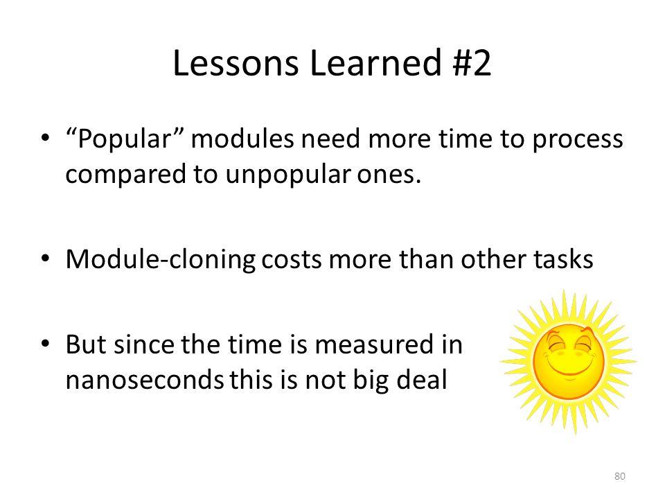 Lessons Learned #2 Popular modules need more time to process compared to unpopular ones.