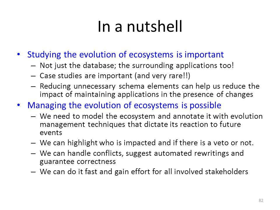 In a nutshell Studying the evolution of ecosystems is important – Not just the database; the surrounding applications too.
