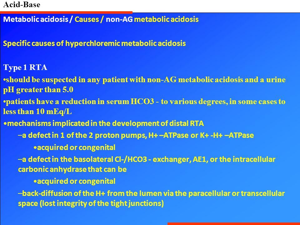 Acid-Base Metabolic acidosis / Causes / non-AG metabolic acidosis Specific causes of hyperchloremic metabolic acidosis Type 1 RTA should be suspected