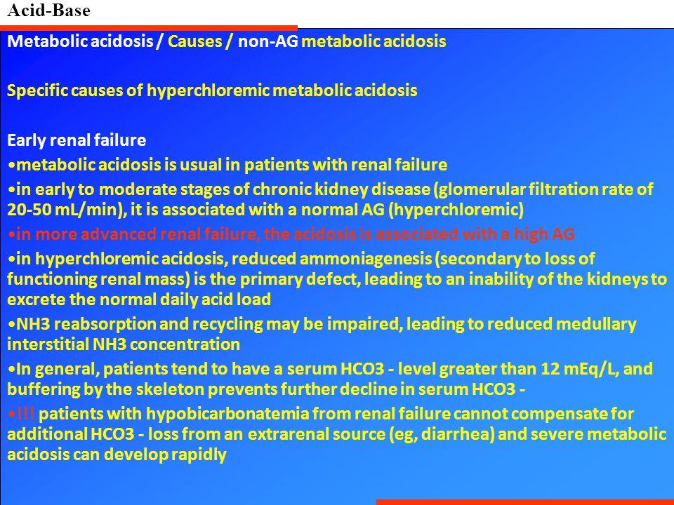 Acid-Base Metabolic acidosis / Causes / non-AG metabolic acidosis Specific causes of hyperchloremic metabolic acidosis Early renal failure metabolic a