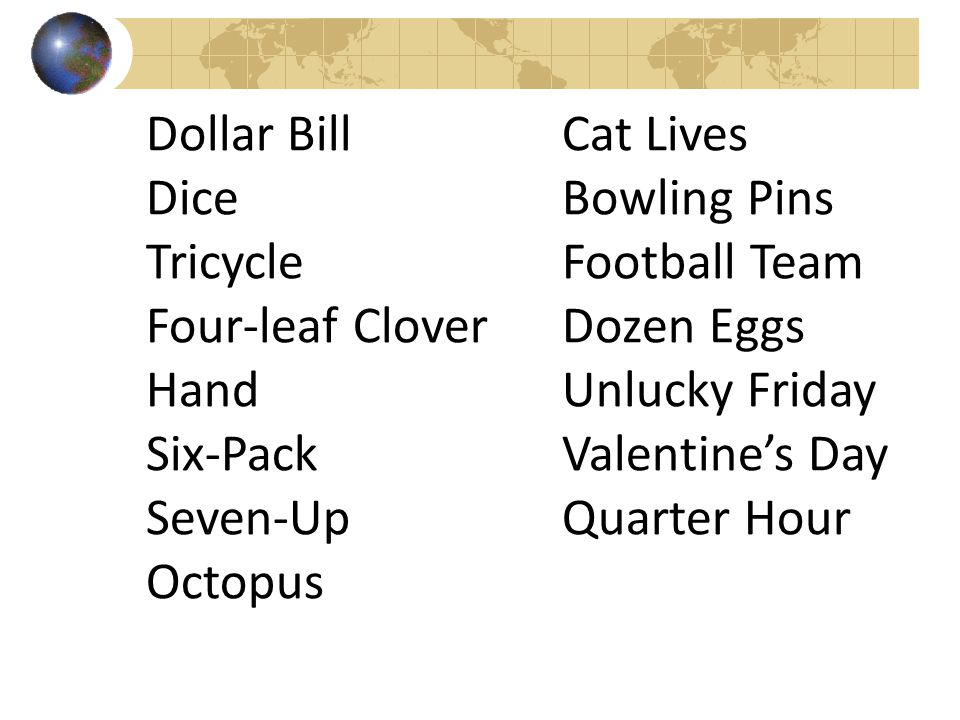 Dollar Bill Dice Tricycle Four-leaf Clover Hand Six-Pack Seven-Up Octopus Cat Lives Bowling Pins Football Team Dozen Eggs Unlucky Friday Valentine's D