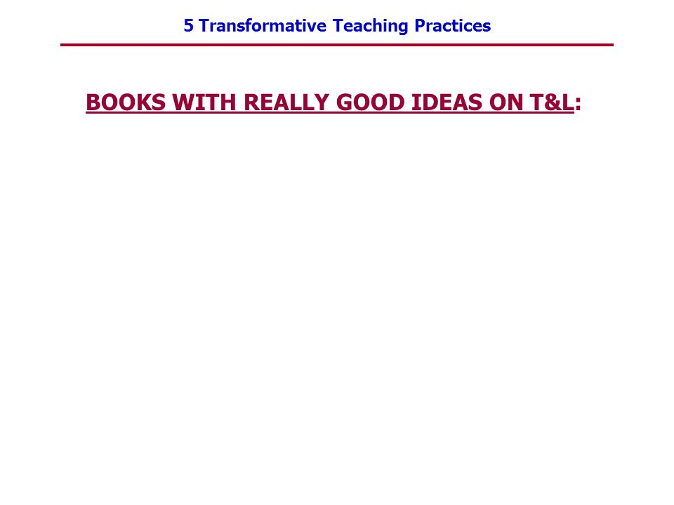 5 Transformative Teaching Practices BOOKS WITH REALLY GOOD IDEAS ON T&L:
