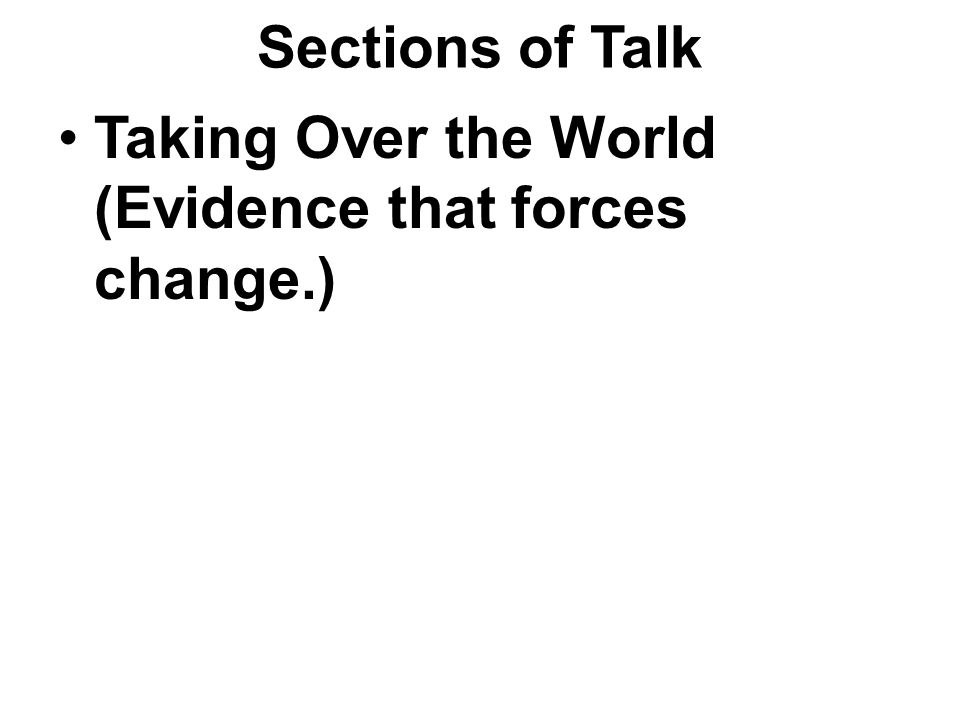 Sections of Talk Taking Over the World (Evidence that forces change.)