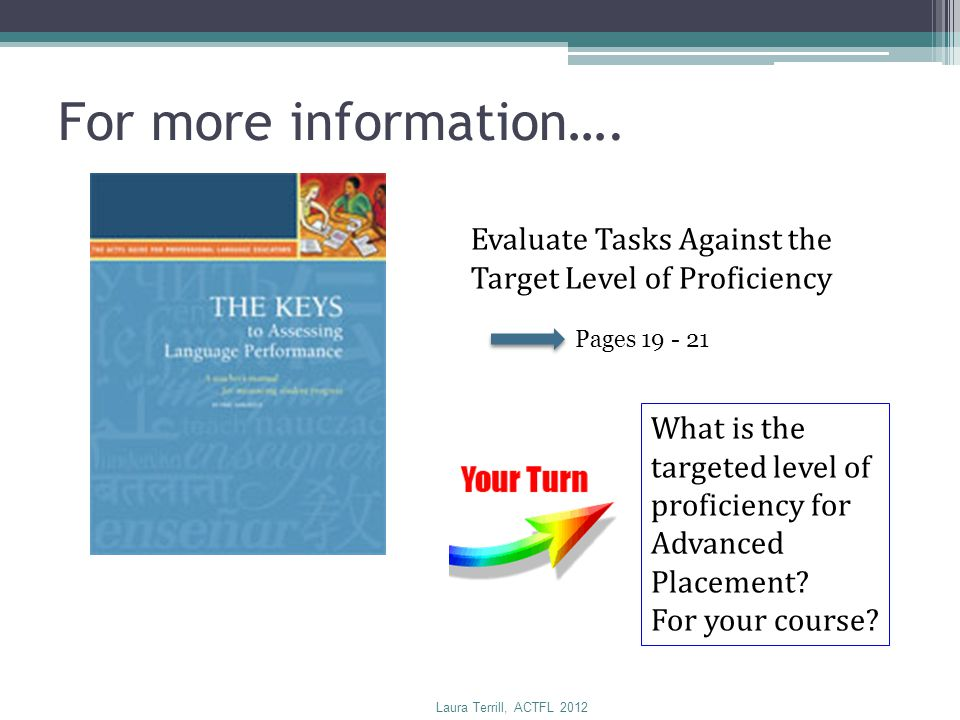 Evaluate Tasks Against the Target Level of Proficiency Pages 19 - 21 For more information…. What is the targeted level of proficiency for Advanced Pla