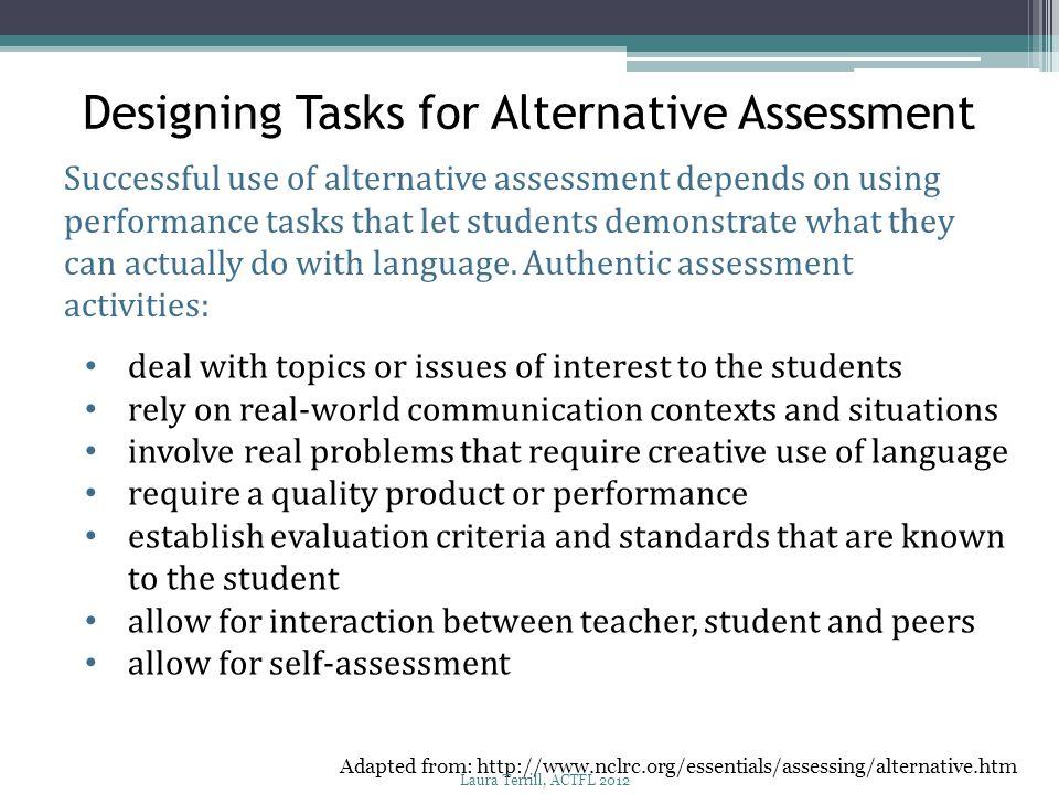 Designing Tasks for Alternative Assessment Successful use of alternative assessment depends on using performance tasks that let students demonstrate w