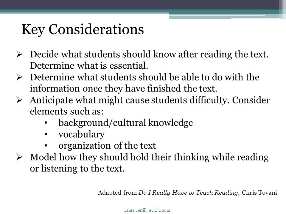 Key Considerations  Decide what students should know after reading the text. Determine what is essential.  Determine what students should be able to