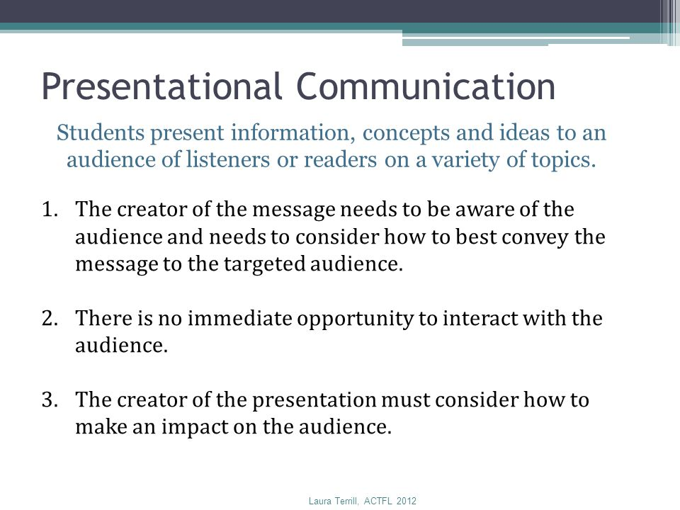 Presentational Communication Students present information, concepts and ideas to an audience of listeners or readers on a variety of topics. 1.The cre