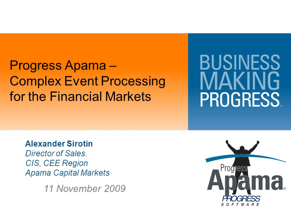 Progress Apama – Complex Event Processing for the Financial Markets Alexander Sirotin Director of Sales.