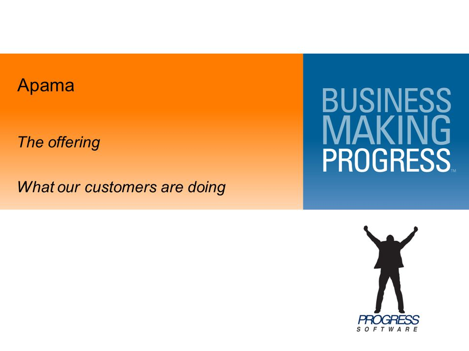 Apama The offering What our customers are doing