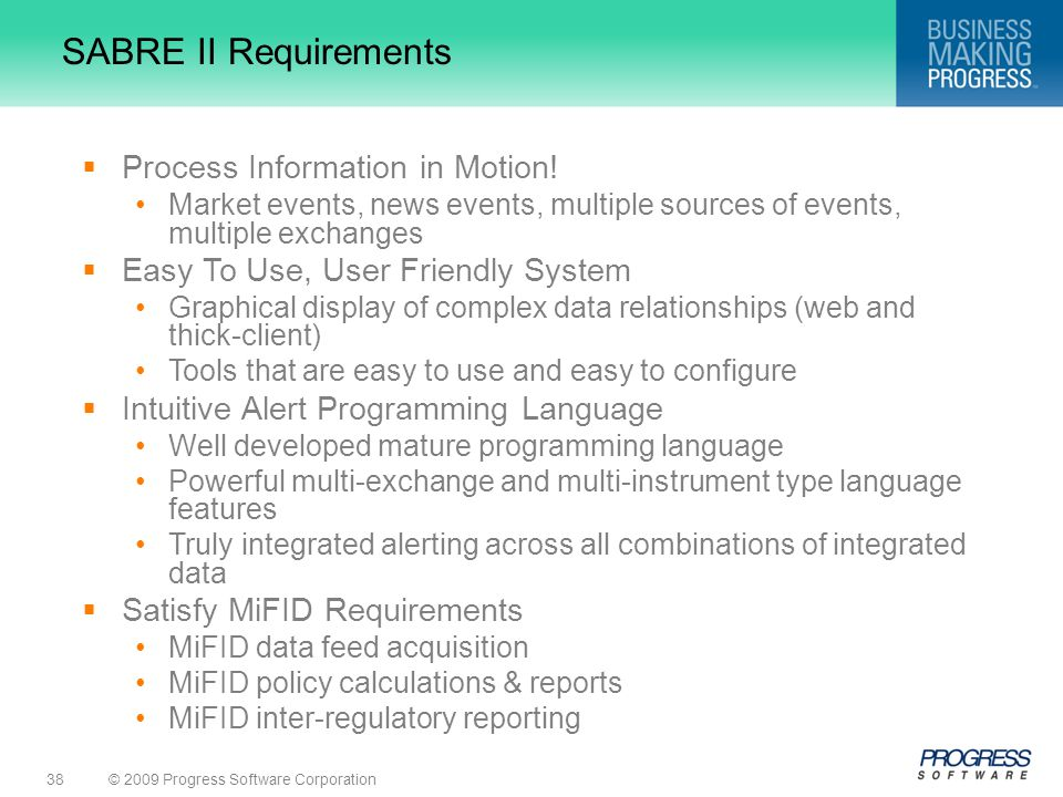 © 2009 Progress Software Corporation38 SABRE II Requirements  Process Information in Motion.