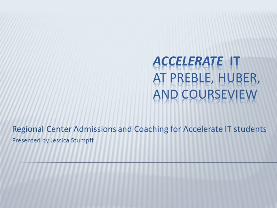 Regional Center Admissions and Coaching for Accelerate IT students Presented by Jessica Stumpff