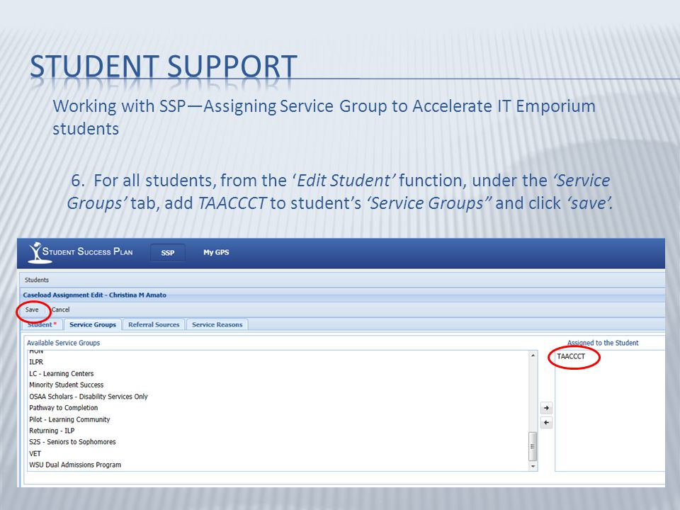 Working with SSP—Assigning Service Group to Accelerate IT Emporium students 6. For all students, from the 'Edit Student' function, under the 'Service