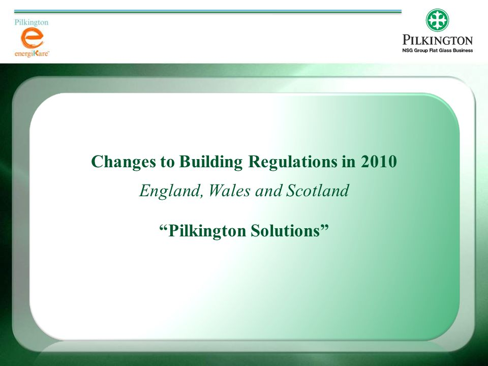 Changes to Building Regulations in 2010 England, Wales and Scotland Pilkington Solutions