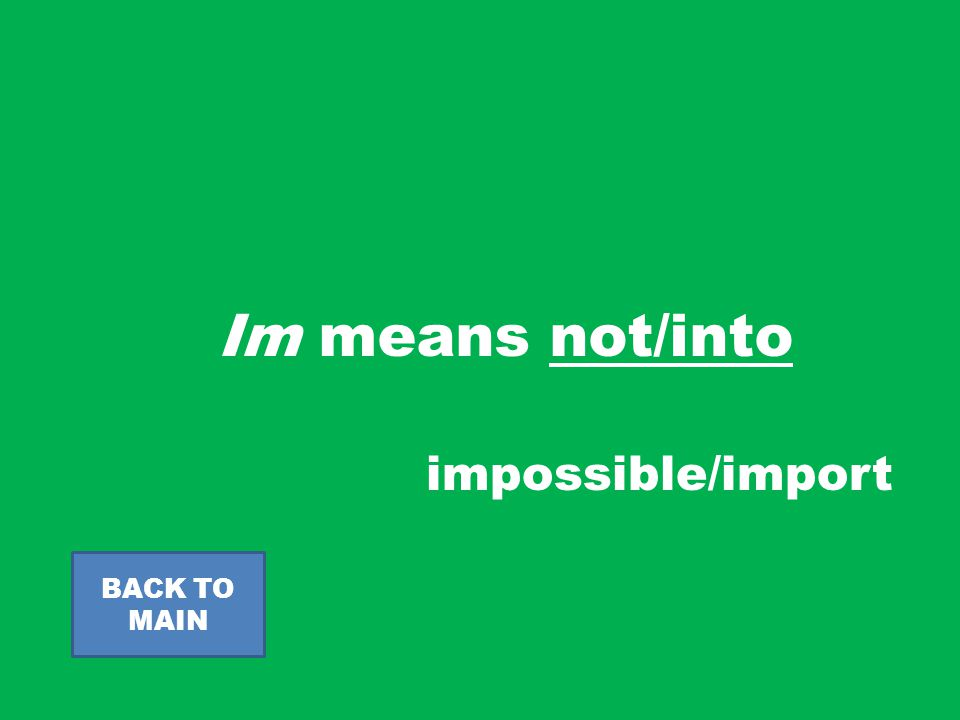 Im means not/into BACK TO MAIN impossible/import