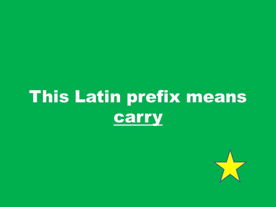 This Latin prefix means carry