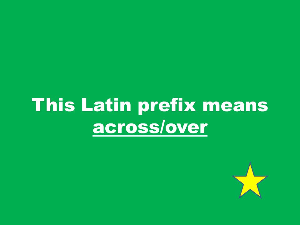 This Latin prefix means across/over