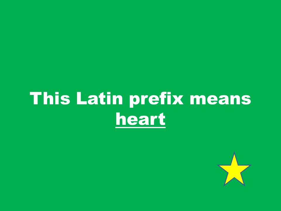This Latin prefix means heart
