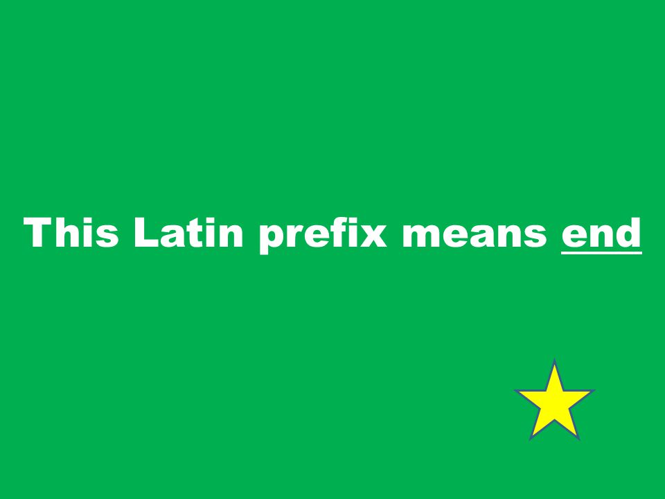 This Latin prefix means end