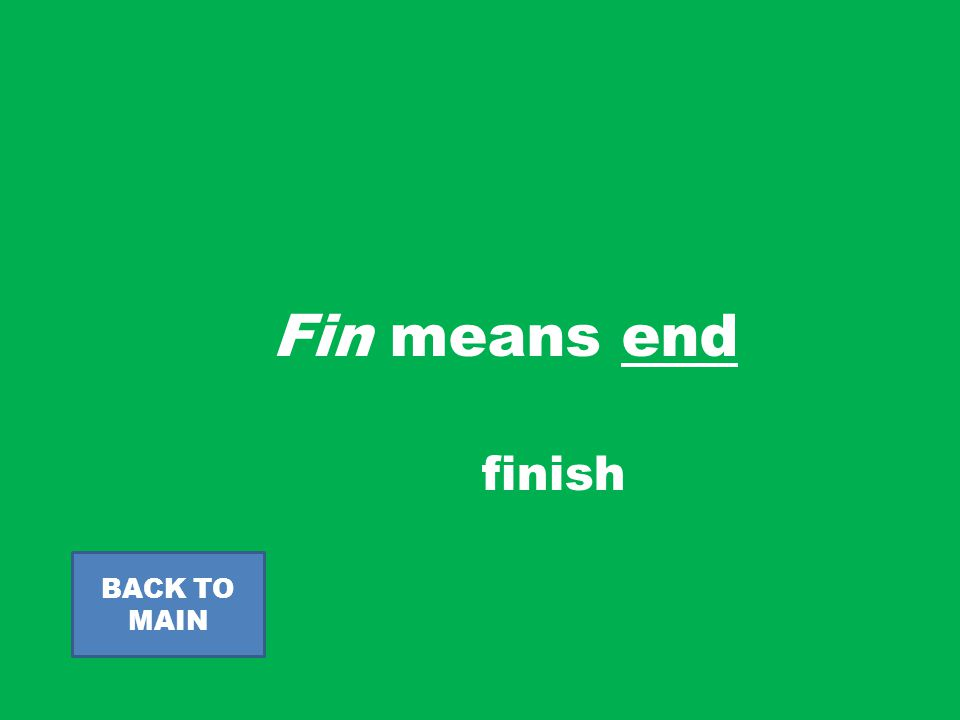 Fin means end BACK TO MAIN finish