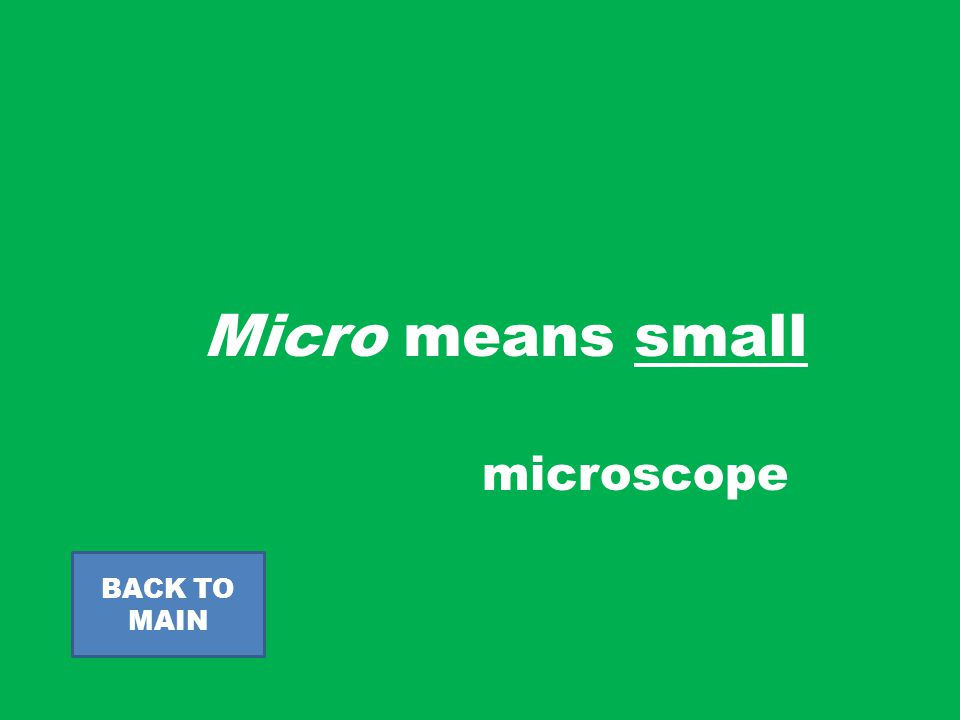 Micro means small BACK TO MAIN microscope