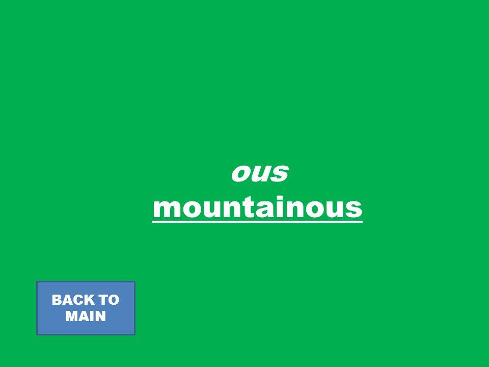 ous mountainous BACK TO MAIN