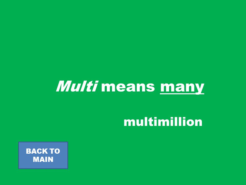 Multi means many BACK TO MAIN multimillion